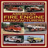 The Illustrated Encyclopedia of American Fire Engine Manufactuers, Walter McCall, 1583882529