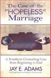 The Case of the Hopeless Marriage, Jay Edward Adams, 1889032522