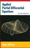 Applied Partial Differential Equations : An Introduction, Jeffrey, Alan, 0123822521