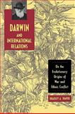 Darwin and International Relations : On the Evolutionary Origins of War and Ethnic Conflict, Thayer, Bradley A., 0813192528