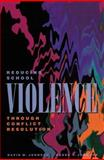 Reducing School Violence Through Conflict Resolution, Johnson, David W. and Johnson, Roger T., 0871202522