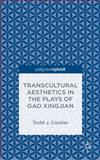 Transcultural Aesthetics in the Plays of Gao Xingjian : Playing in the Periphery, Coulter, Todd J., 1137442522