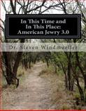 In This Time and in This Place: American Jewry 3. 0, Steven Windmueller, 1493782525