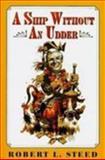 A Ship Without an Udder, Robert L. Steed, 1563522527