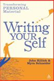 Writing Your Self : Transforming Personal Material, Schneider, Myra and Killick, John, 1847062520