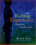 The Rolfing Experience, Betsy Sise, 1890772526