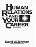 Human Relations and Your Career, Johnson, David W., 013446253X