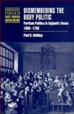 Dismembering the Body Politic : Partisan Politics in England's Towns, 1650-1730, Halliday, Paul D., 0521552532