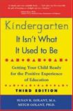 Kindergarten, It Isn't What It Used to Be : Getting Your Child Ready for the Positive Experience, Golant, Susan K., 0737302534