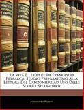 La Vita E le Opere Di Francesco Petrarc, Alessandro Piumati, 1141672537