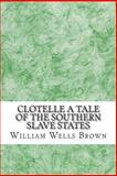 Clotelle a Tale of the Southern Slave States, William Wells Brown, 1484832531
