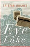 Eye Lake, Tristan Hughes, 1552452530