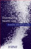 Distributing Health Care : Economic and Ethical Issues, Dolan, Paul and Olsen, Jan Abel, 0192632531