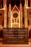 The Aesthetics and Ethics of Faith : A Dialogue Between Liberationist and Pragmatic Thought, Tirres, Christopher D., 0199352534