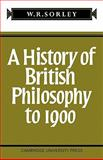 A History of British Philosophy to 1900, Sorley, F. M., 0521092531