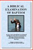 A Biblical Examination of Baptism, Younce, Max Douglas, 098152253X