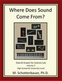 Where Does Sound Come from? Data and Graphs for Science Lab: Volume 3, M. Schottenbauer, 1492292532