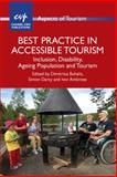 Best Practice in Accessible Tourism : Inclusion, Disability, Ageing Population and Tourism, Buhalis, Dimitrios and Darcy, Simon, 1845412532