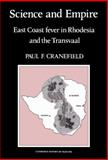 Science and Empire : East Coast Fever in Rhodesia and the Transvaal, Cranefield, Paul F., 0521392535