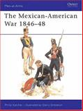 The Mexican-American War 1846-48, Philip R. N. Katcher, 0850452538