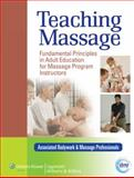 Teaching Massage : Fundamental Principles in Adult Education for Massage Program Instructors, Associated Bodywork & Massage Professionals, 1451142536