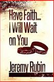 Have Faith... I Will Wait on You, Jeremy Rubin, 1492352535