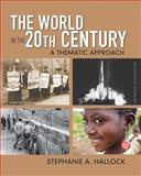 The World in the 20th Century : A Thematic Approach, Hallock, Stephanie A., 0136032532