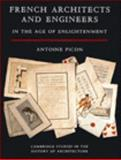 French Architects and Engineers in the Age of Enlightenment, Picon, Antoine, 052138253X