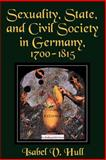 Sexuality, State, and Civil Society in Germany, 1700-1815, Isabel V. Hull, 0801482534