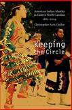 Keeping the Circle : American Indian Identity in Eastern North Carolina, 1885-2004, Oakley, Christopher Arris, 080322253X