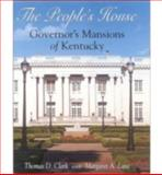 The People's House : Governor's Mansions of Kentucky, Clark, Thomas D. and Lane, Margaret A., 0813122538