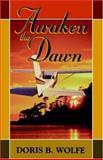 Awaken the Dawn, Doris B. Wolfe, 0929292537