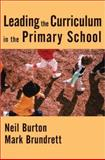 Leading the Curriculum in the Primary School, Burton, Neil and Brundrett, Mark, 1412902533