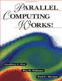 Parallel Computing Works!, Fox, Geoffrey C. and Williams, Roy D., 1558602534
