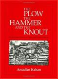 The Plow, the Hammer, and the Knout : An Economic History of Eighteenth-Century Russia, Kahan, Arcadius, 0226422534