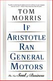 If Aristotle Ran General Motors, Tom Morris, 0805052534