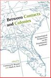 Between Contacts and Colonies : Archaeological Perspectives on the Protohistoric Southeast, Wesson, Cameron B. and Rees, Mark A., 0817312536