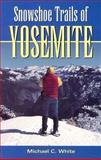 Snowshoe Trails of Yosemite, Michael C. White, 0899972535