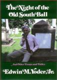 The Night of the Old South Ball : And Other Essays and Fables, Yoder, Edwin M., Jr., 0916242536