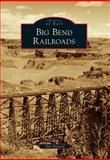 Big Bend Railroads, Dan Bolyard, 1467132535