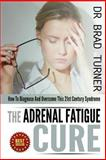 The Adrenal Fatigue Cure, Brad Turner, 1500622532