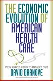 The Economic Evolution of American Health Care : From Marcus Welby to Managed Care, Dranove, David, 0691102538