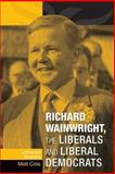 Richard Wainwright, the Liberals and Liberal Democrats : Unfinished Business, Cole, Matt, 0719082536