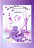 Enriching the Lives of Children : Creating Meaningful and Novel Stimulus Experiences to Promote Cognitive, Moral and Emotional Development, King, Rosalyn M., 1443812536