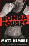 Ronda Rousey: the Biography, Matt Demers, 1490342532