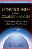 Consciousness from Zombies to Angels : The Shadow and the Light of Knowing Who You Are, de Quincey, Christian, 1594772533