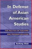 In Defense of Asian American Studies : The Politics of Teaching and Program Building, Chan, Sucheng, 0252072537