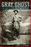 Gray Ghost : The Life of Col. John Singleton Mosby, Ramage, James A., 0813192536
