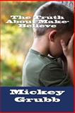 The Truth about Make-Believe, Mickey Grubb, 1494912538