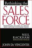 Rethinking the Sales Force : Redefining Selling to Create and Capture Customer Value, Rackham, Neil and DeVincentis, John, 0071342532